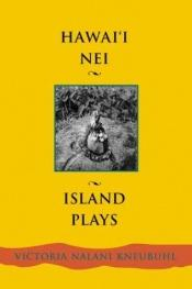 book cover of Hawai'I Nei: Island Plays (Contemporary Pacific Literature) by Victoria Nalani Kneubuhl