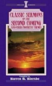 book cover of Classic Sermons on the Second Coming and Other Prophetic Themes by Warren W. Wiersbe