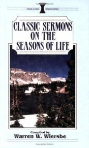 book cover of Classic Sermons on the Seasons of Life by Warren W. Wiersbe