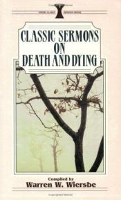 book cover of Classic Sermons on Death and Dying by Warren W. Wiersbe