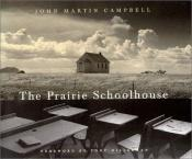 book cover of The Prairie Schoolhouse by John Martin Campbell