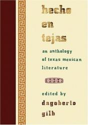 book cover of Hecho en Tejas: An Anthology of Texas Mexican Literature by Dagoberto Gilb