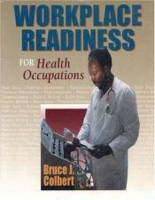 book cover of Health Occupations Workplace Readiness by Bruce J. Colbert