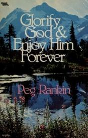 book cover of Glorify God & Enjoy Him Forever by Peg Rankin