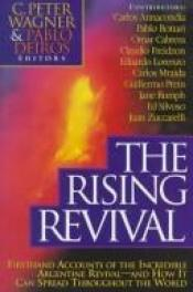 book cover of The rising revival : firsthand accounts of the incredible Argentine revival--and how it can spread throughout the world by