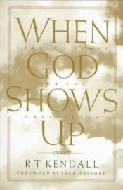 book cover of When God Shows Up: Staying Ready For The Unexpected by R.T. Kendall