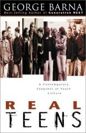 book cover of Real Teens: A Contemporary Snapshot of Youth Culture by George Barna