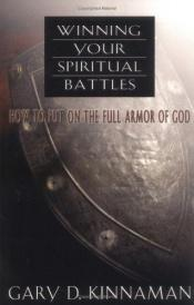 book cover of Winning Your Spiritual Battles: How to Use the Full Armor of God by Gary D. Kinnaman