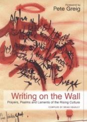 book cover of Writing on the Wall: Prayers, Psalms and Laments of the Rising Culture by Brian Heasley