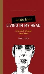 book cover of All the Ideas Living in My Head by Don Everts