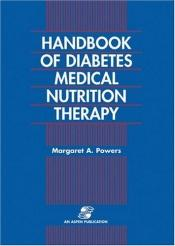 book cover of Handbook of diabetes medical nutrition therapy by RD. Margaret A. Powers