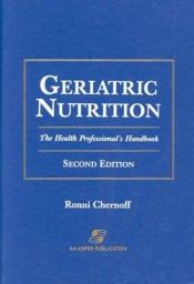 book cover of Geriatric nutrition : the health professional's handbook by Ronni Chernoff