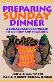 book cover of Preparing Sunday dinner : a collaborative approach to worship and preaching by June Alliman Yoder