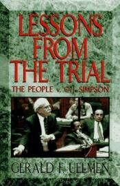 book cover of Lessons from the Trial: The People V. O.J. Simpson by Gerald F. Uelmen
