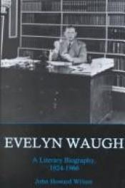 book cover of Evelyn Waugh: A Literary Biography, 1903-1924 by John Howard Wilson