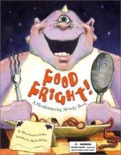 book cover of Food Fright!: A Mouthwatering Novelty Book: A Mouthwatering Novelty Book by Karen Rostoker-Gruber