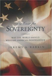 book cover of The Case for Sovereignty : Why the World Should Welcome American Independence by Jeremy A. Rabkin