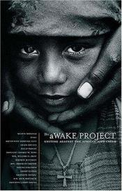 book cover of The aWAKE project : uniting against the African AIDS crisis by Various Contributors