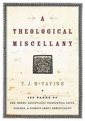 book cover of A Theological Miscellany: 176 Pages of Odd, Merry, Essentially Inessential Facts, Figures, and Tidbits about Christianity by T.J. McTavish