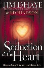 book cover of Seduction of the Heart: How to Guard and Keep Your Heart From Evil by Tim LaHaye