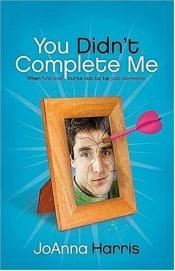 book cover of You Didn't Complete Me: When The One Turns Out To Be Just Someone by JoAnna Harris