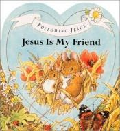 book cover of Jesus Es Mi Amigo / Jesus is My Friend by Alan Parry