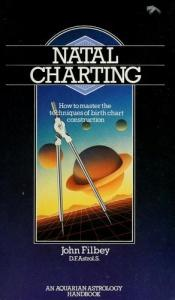 book cover of Natal Charting: How to Master the Techniques of Birth Chart Construction (Astrology Handbooks) by John Filbey