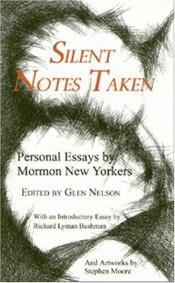 book cover of Silent Notes Taken: Personal Essays By Mormon New Yorkers by Glen Nelson