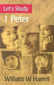 book cover of 1 Peter (Let's Study) by William W. Harrell