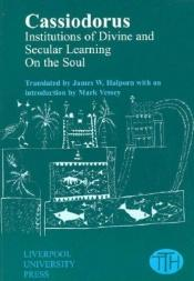 "book cover of Cassiodorus: ""Institutions of Divine and Secular Learning"" and ""On the Soul"" by Cassiodorus"
