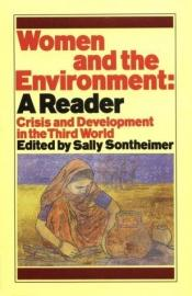 book cover of Women and the Environment: A Reader : Crisis and Development in the Third World by author not known to readgeek yet
