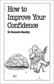 book cover of How to Improve Your Confidence by Kenneth Hambly