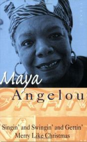 book cover of Singin' and Swingin' and Gettin' Merry Like Christmas by Maya Angelou