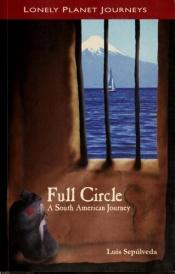 book cover of Lonely Planet Journeys : Full Circle A South American Journey by Luis Sepulveda
