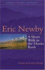 book cover of Lonely Planet: Journeys: A Short Walk in the Hindu Kush (Journeys) by Eric Newby