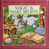 book cover of Magic & Make Believe: Fly Away to Fun and Fantasy (Forte, Imogene. Tabletop Learning Series.) by Imogene Forte