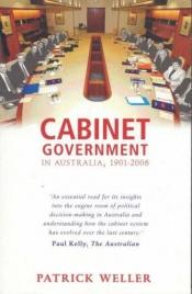 book cover of Cabinet Government in Australia, 1901-2006: Practice, Principles, Performance by Patrick Weller