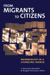 book cover of From Migrants to Citizens: Membership in a Changing World by Alexander T. Aleinikoff