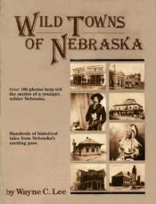 book cover of Wild Towns of Nebraska by Wayne C. Lee