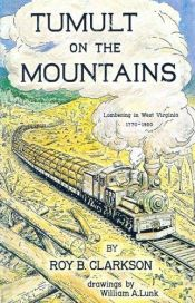 book cover of Tumult on the Mountains: Lumbering in West Virginia 1770 - 1920 by Roy B. Clarkson