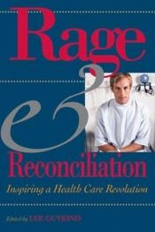 book cover of Rage and Reconciliation: Inspiring a Health Care Revolution by Lee Gutkind