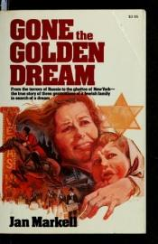 book cover of Gone the golden dream by Jan Markell
