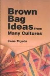 book cover of Brown Bag Ideas from Many Cultures by Irene Tejada