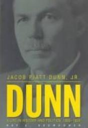 book cover of Jacob Piatt Dunn, Jr. : a life in history and politics, 1855-1924 by Ray E. Boomhower
