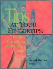 book cover of Tips at Your Fingertips: Teaching Strategies for Adult Literacy Tutors by Ola M. Brown