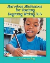book cover of Marvelous Mini Lessons for Teaching Writing, K-3 by Lori Jamison Rog