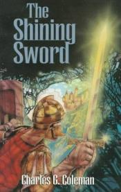 book cover of The Shining Sword by Charles G. Coleman