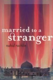 book cover of Married to a Stranger by Nahid Rachlin