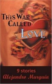 book cover of This War Called Love by Alejandro Murguía, (ed.)