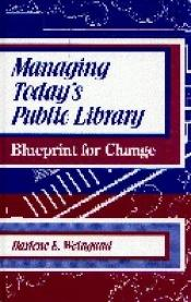 book cover of Managing today's public library : blueprint for change by Darlene E. Weingand